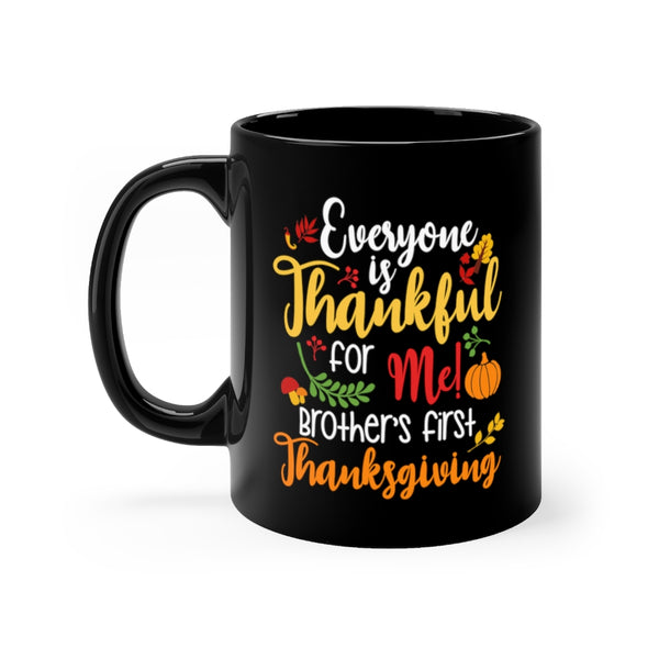 Everyone Is Thankful For Me Brothers First Thanksgiving Black mug 11oz
