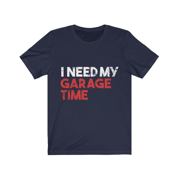 I Need My Garage Time Jersey Short Sleeve Tee