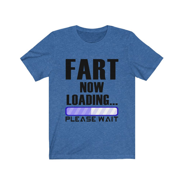 Fart Is Now Loading Unisex Jersey Short Sleeve Tee