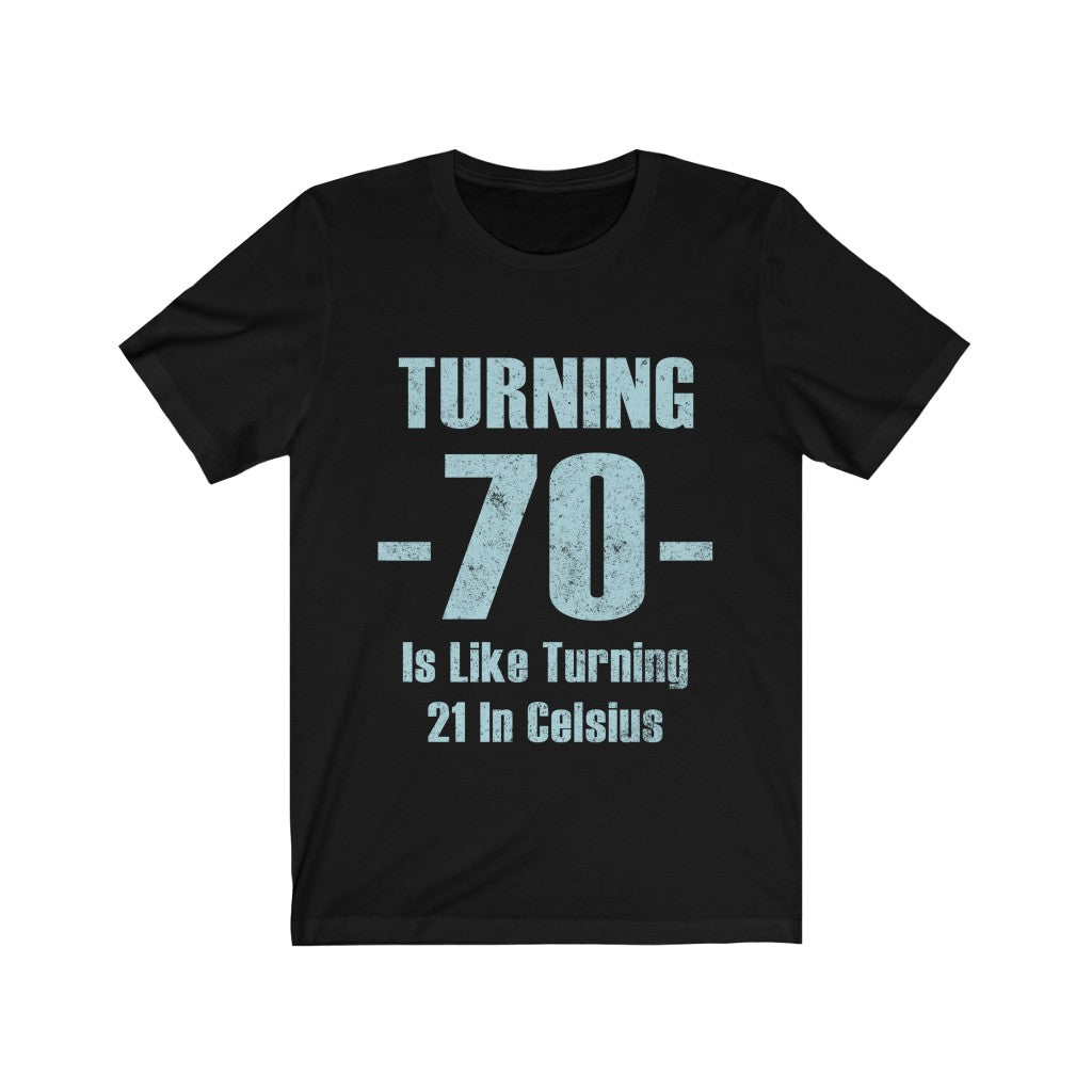 Turning 70 Is Like Turning 21 in Celsius Tee