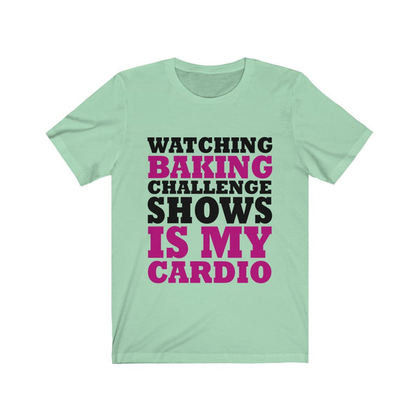Watching Baking Challenge Shows In My Cardio Jersey Short Sleeve Tee
