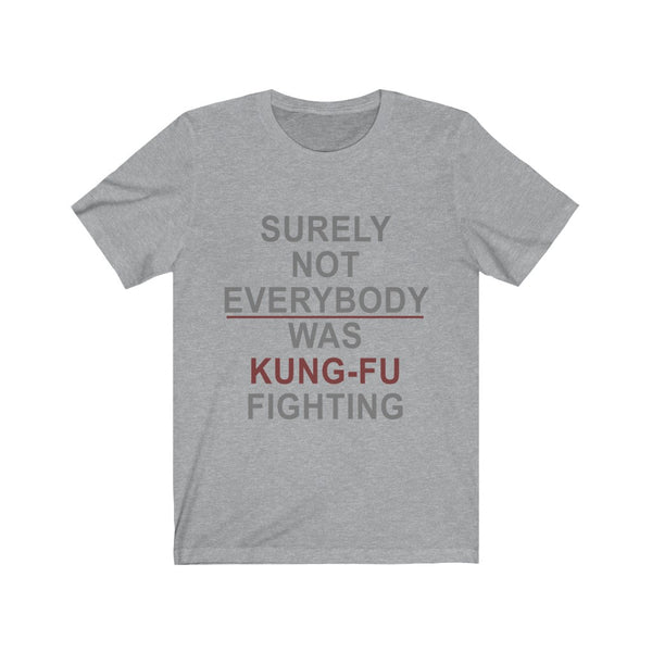 Surely Not Everybody Was Kung-Fu Fighting Tee