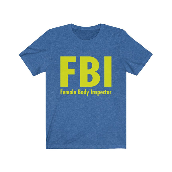 FBI-Female Body Inspector Jersey Short Sleeve Tee
