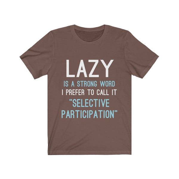 Lazy Is A Strong Word Tee