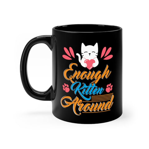 Enough Kitten Around Black Mug 11oz Printify