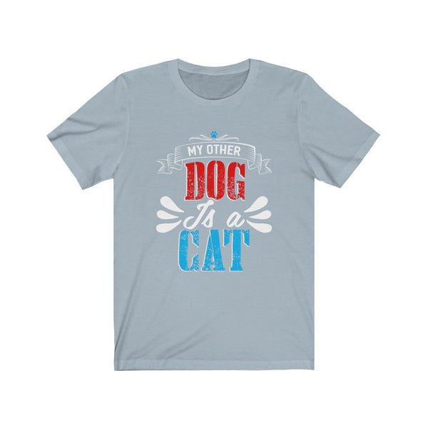 My Other Dog Is A Cat Unisex Jersey Short Sleeve Tee Printify