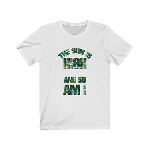 The Sun Is High And So Am I Unisex Jersey Short Sleeve Tee Printify