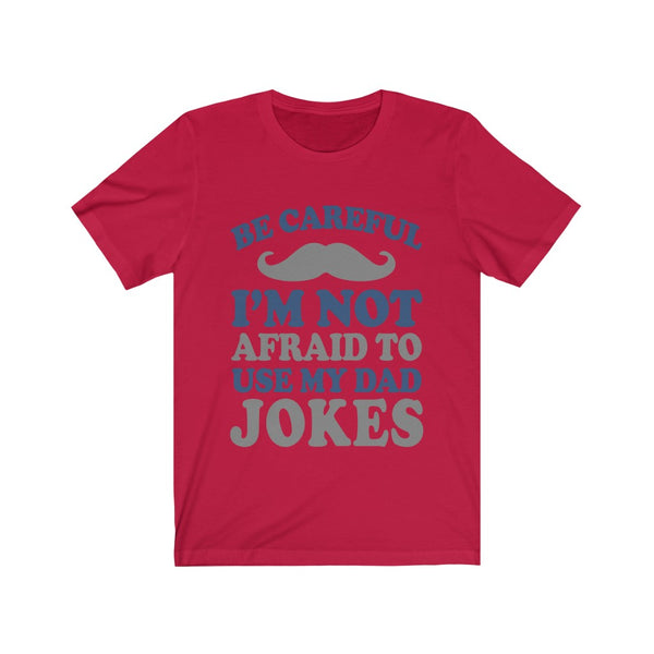I'm Not Afraid To Use My Dad Jokes  Tee