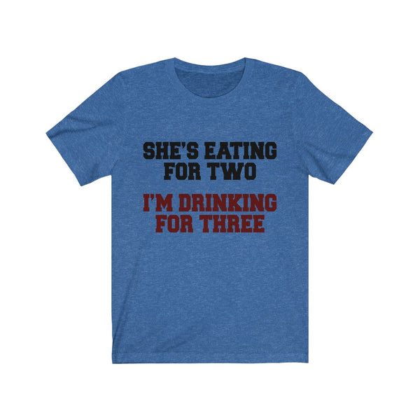 She's Eating For Two; I'm Drinking For Three Jersey Short Sleeve Tee