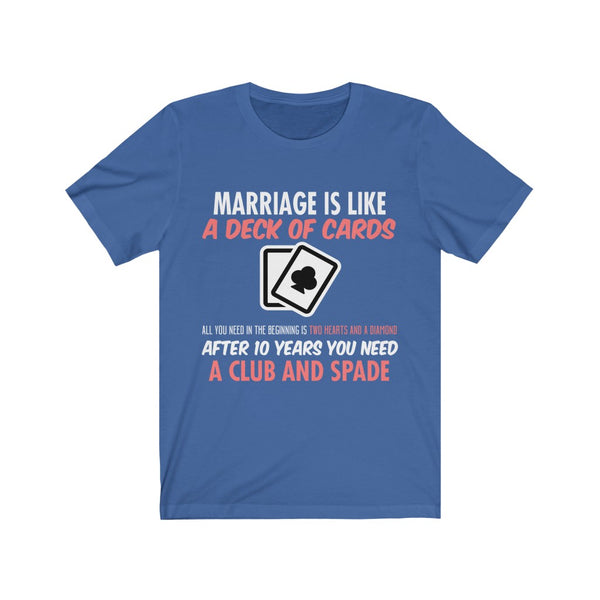 Marriage Is Like A Deck Of Cards Tee