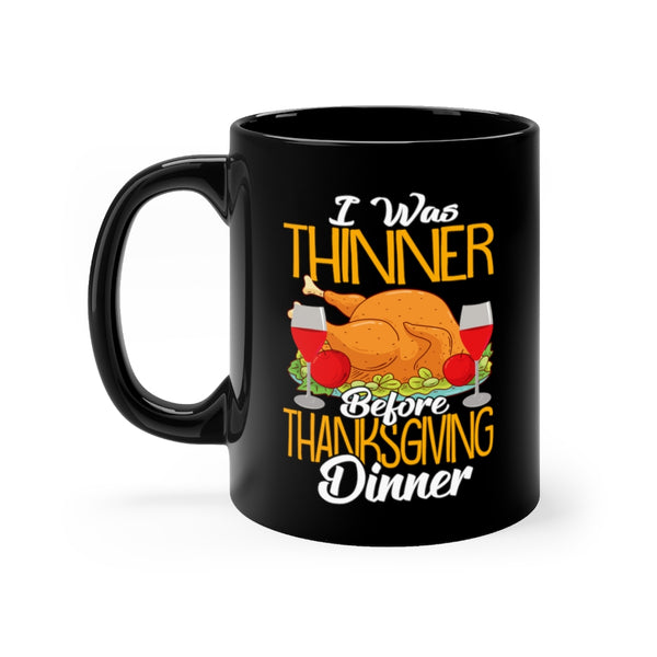I Was Thinner Before Thanksgiving Dinner Black Mug 11oz