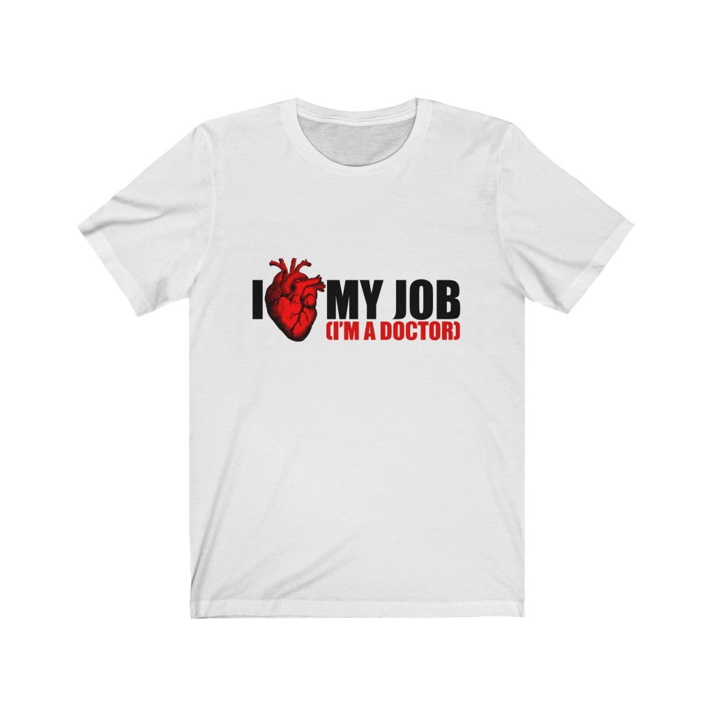 I Love My Job I'm A Doctor Unisex Jersey Short Sleeve Tee