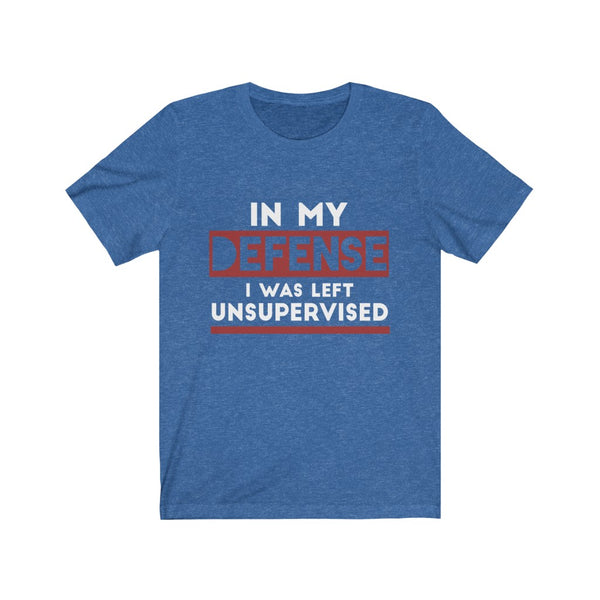 In My Defense I Was Left Unsupervised Unisex Jersey Short Sleeve Tee