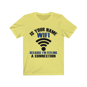 Is Your Name Wifi Because I'm Feeling A Connection Tee