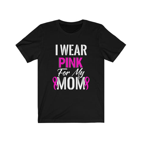 I Wear Pink For My Mom Unisex Jersey Short Sleeve Tee