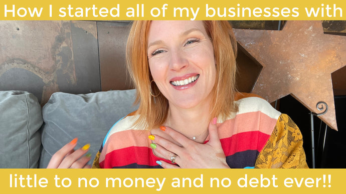 How I started all of my businesses with little to no money and no debt ever