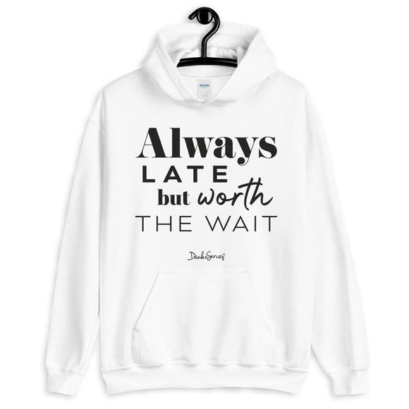Always late but worth the wait - Unisex Hoodie - DankeServas