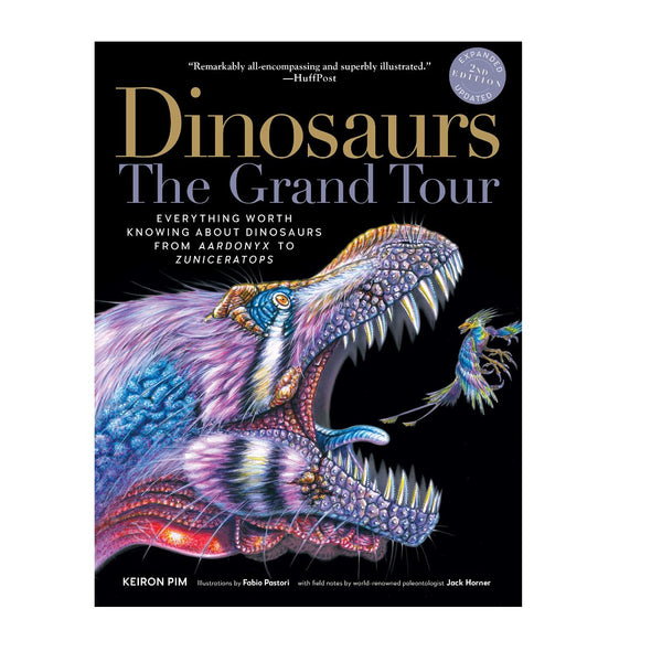 Dinosaurs―The Grand Tour, Second Edition: Everything Worth Knowing About Dinosaurs from Aardonyx to Zuniceratops, Richly Illustrated