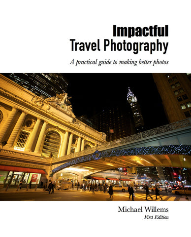 Impactful Travel Photography: A Practical Guide To Making Better Photos