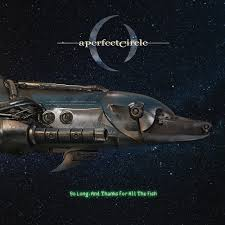 "A PERFECT CIRCLE - SO LONG AND THANKS FOR ALL THE FISH (7"")"