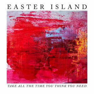EASTER ISLAND - TAKE ALL THE TIME YOU THINK YOU NEED (LP)