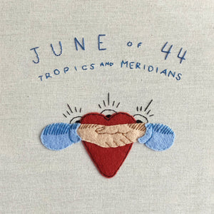 JUNE OF 44 - TROPICS AND MERIDIANS (LP)