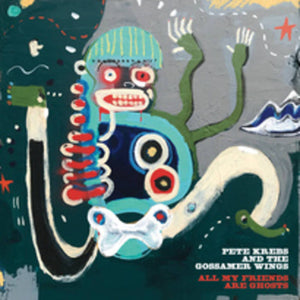PETE KREBS AND THE GOSSAMER WINGS - ALL MY FRIENDS ARE GHOSTS (LP)