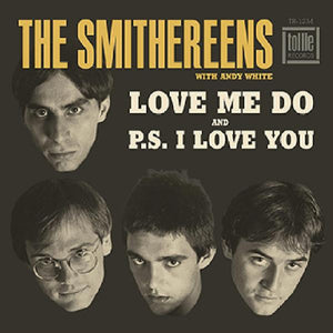 "SMITHEREENS - P.S. I LOVE YOU b/w LOVE ME DO (7"")"