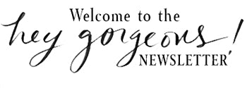 Welcome to the Hey Gorgeous newsletter!