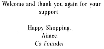 Welcome, and thank you again for your support.  Happy Shoping, Aimee