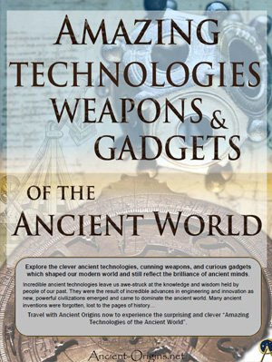 Amazing Technologies, Weapons and Gadgets of the Ancient World