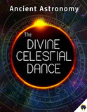 Ancient Astronomy - The Divine Celestial Dance