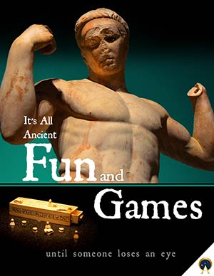 It's all Ancient Fun and Games