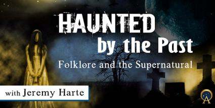 Haunted by The Past: Folklore and the Supernatural
