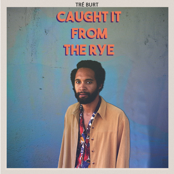 Tré Burt - Caught It From The Rye (Vinyl) - OH BOY RECORDS