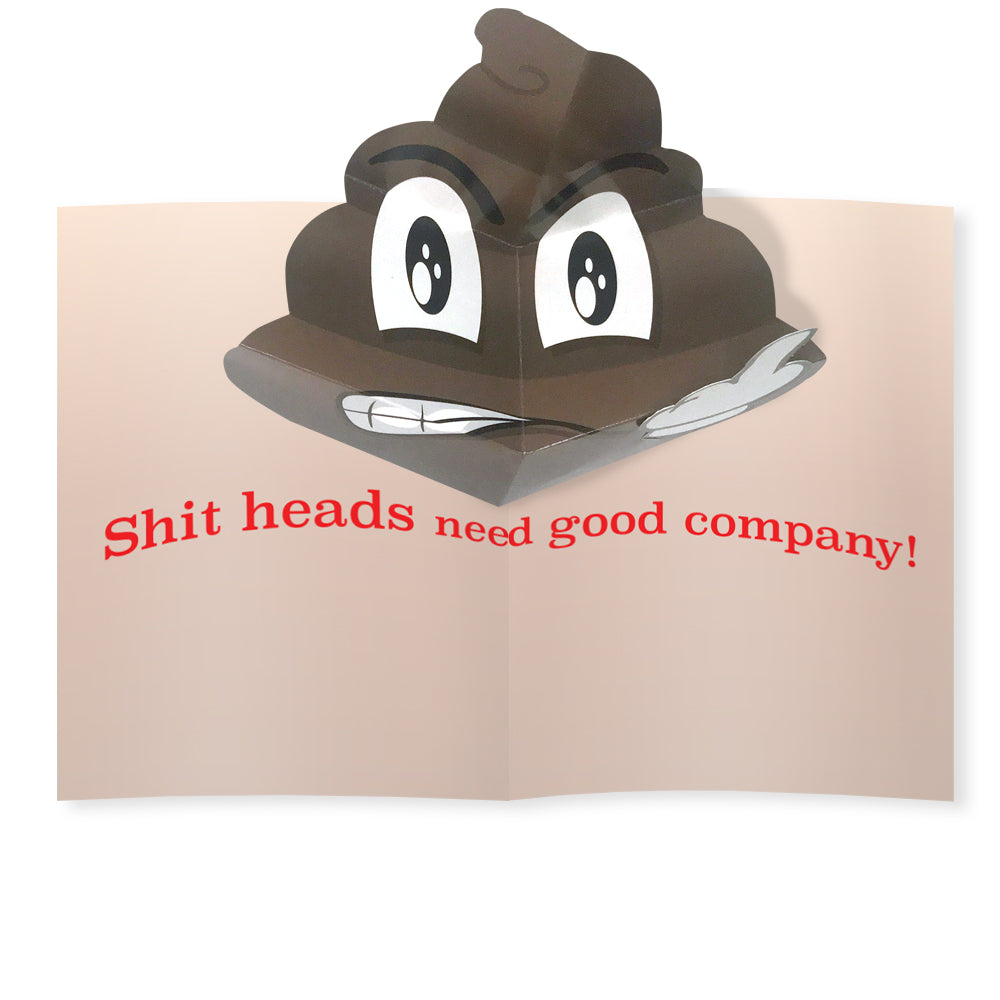 Shit Heads Need Good Company Too Pop-Up Card