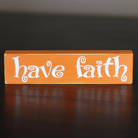 Inspirational Wood Block Sign - Have Faith Various colors