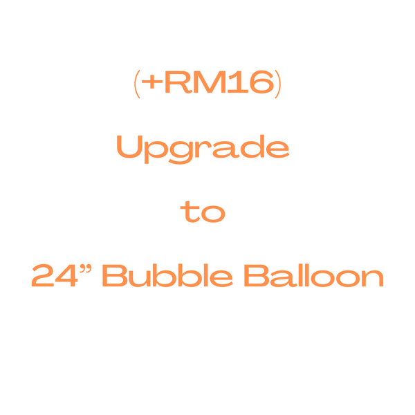 "Upgrade to 24"" Bubble Balloon (+RM16)"