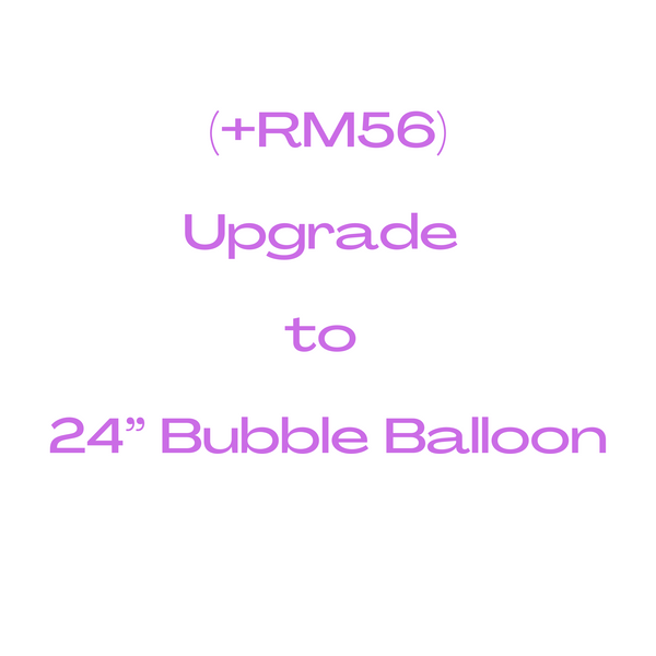 "Upgrade to 24"" Bubble Balloon (+RM56)"