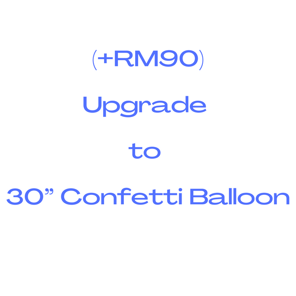 "Upgrade to 30"" Confetti Balloon (+RM90)"