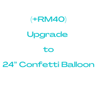 "Upgrade to 24"" Confetti Balloon(+RM40)"