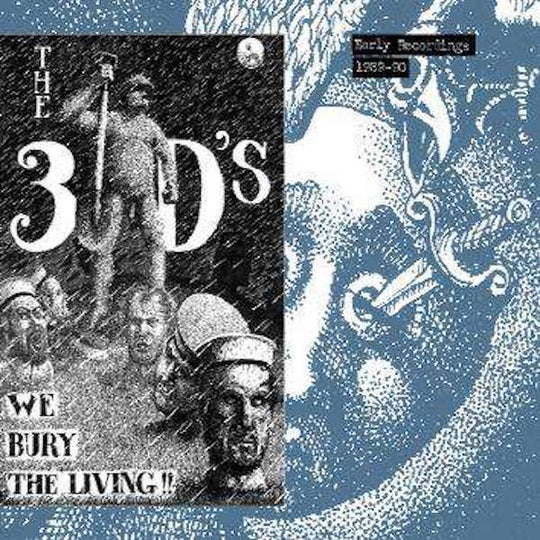 FN508 The 3D's - We Bury The Living: Early Recordings 1989-90 (2011)