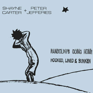 Shayne Carter + Peter Jefferies - Randolph's Going Home / Hooked, Lined And Sunken (2015)