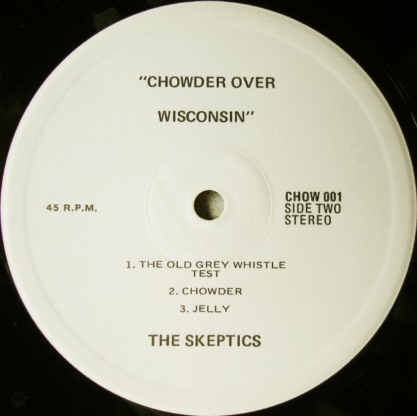 CHOW001 Skeptics - Chowder Over Wisconsin (1983)