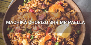 Machika Chorizo and Shrimp Paella Recipe – Prepare for Thanksgiving!