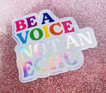 Be a Voice Not an Echo Sticker