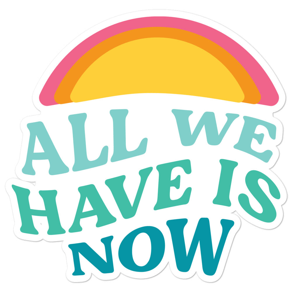 All We Have is Now Sticker