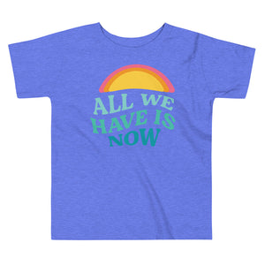 All We Have is Now Toddler Tee