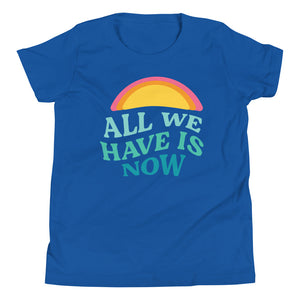 All We Have is Now Kids Tee