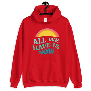 All We Need is Now Unisex Hoodie